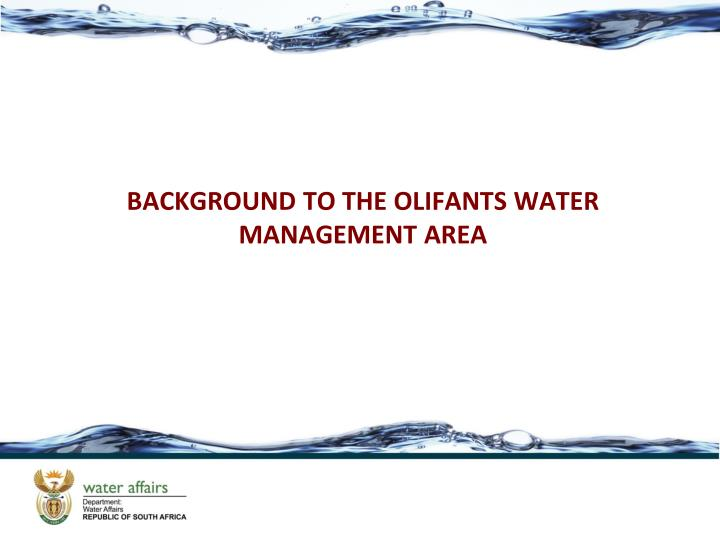 BACKGROUND TO THE OLIFANTS WATER MANAGEMENT AREA