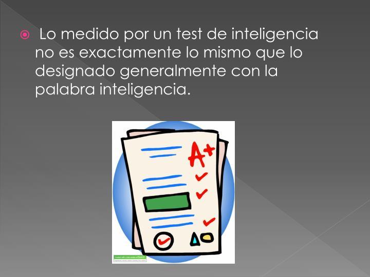 Lo medido por un test de inteligencia no es exactamente lo mismo que lo designado generalmente con la palabra