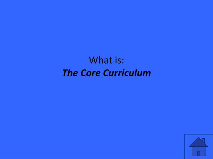 What is the core curriculum
