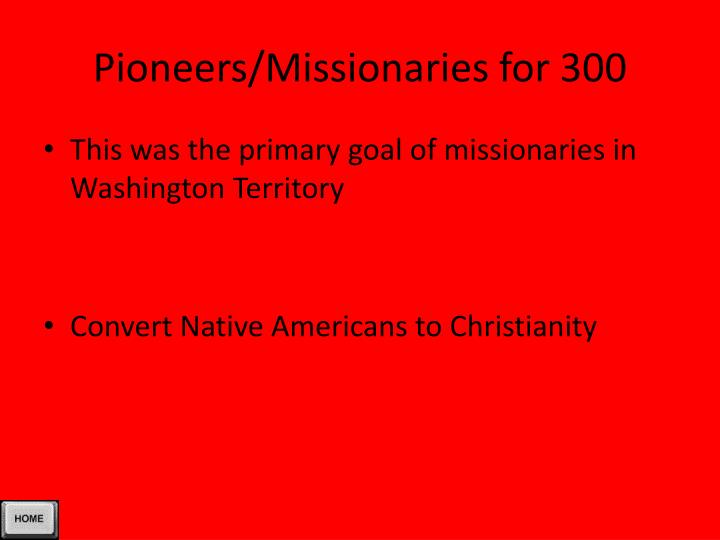 Pioneers/Missionaries for 300