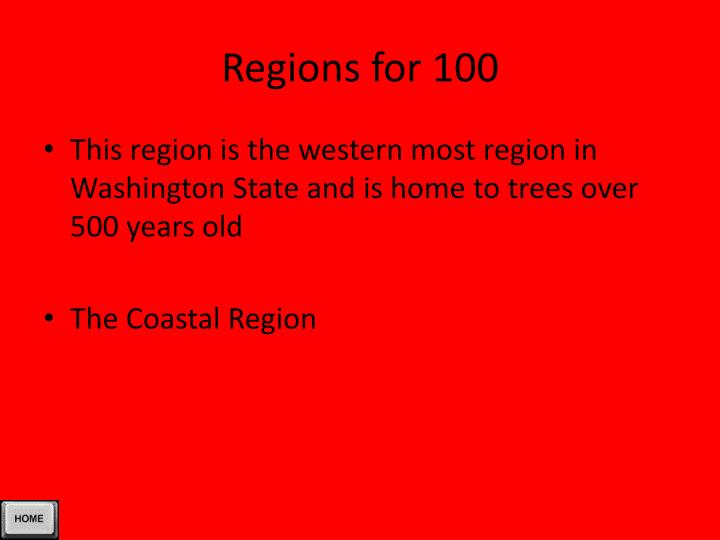 Regions for 100