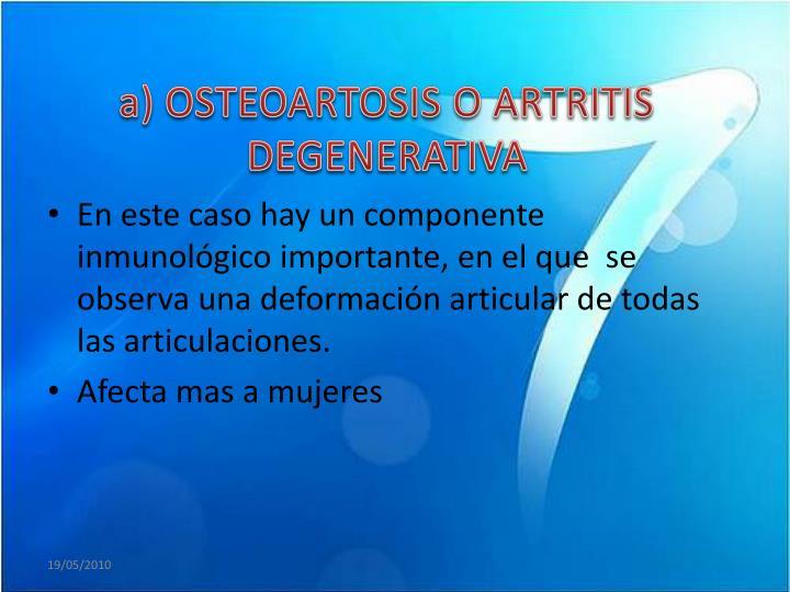 a) OSTEOARTOSIS O ARTRITIS DEGENERATIVA