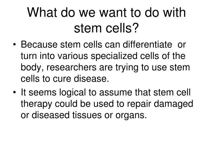 What do we want to do with stem cells?