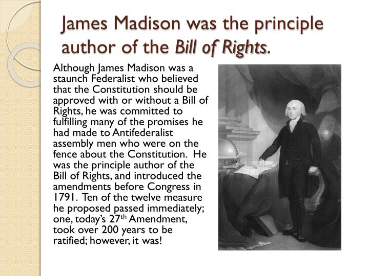 James Madison was the principle author of the