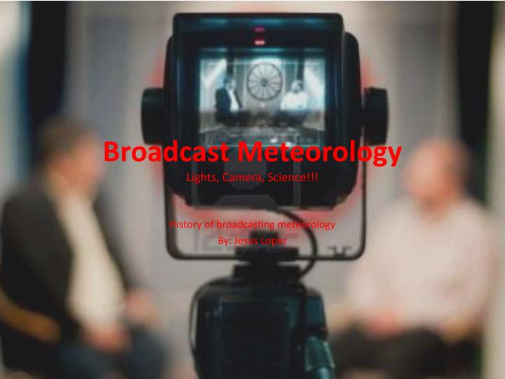 Broadcast meteorology lights camera science