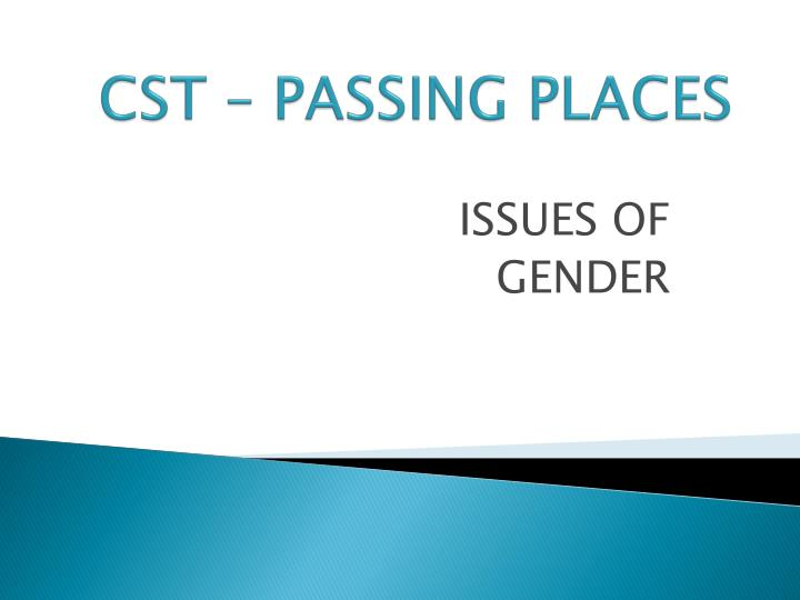 CST – PASSING PLACES