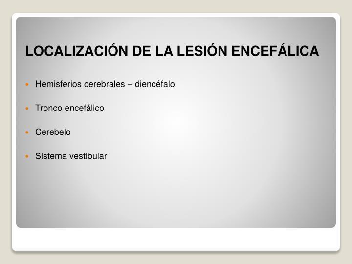 LOCALIZACIÓN DE LA LESIÓN ENCEFÁLICA
