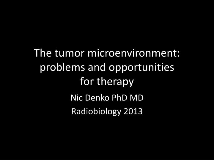 The tumor microenvironment problems and opportunities for therapy