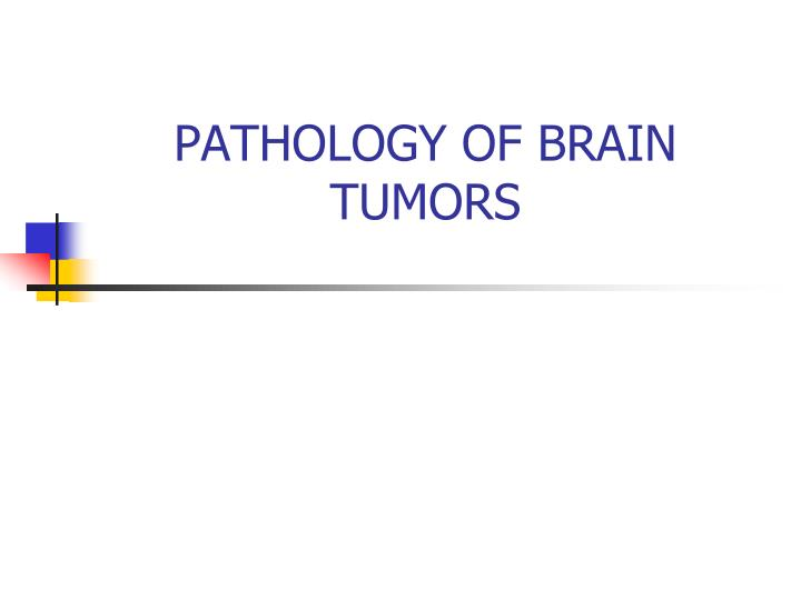 Pathology of brain tumors