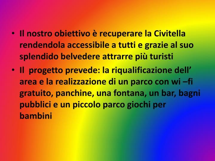 Il nostro obiettivo è recuperare la Civitella rendendola accessibile a tutti e grazie al suo splendido belvedere attrarre più turisti