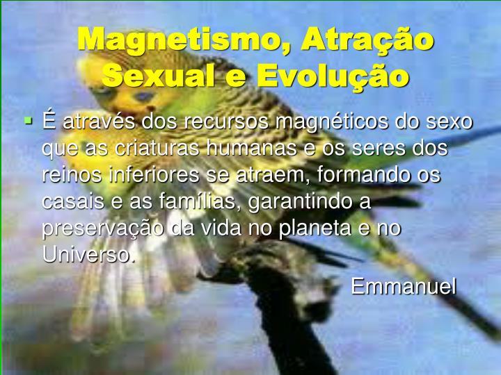 Magnetismo, Atração Sexual e Evolução