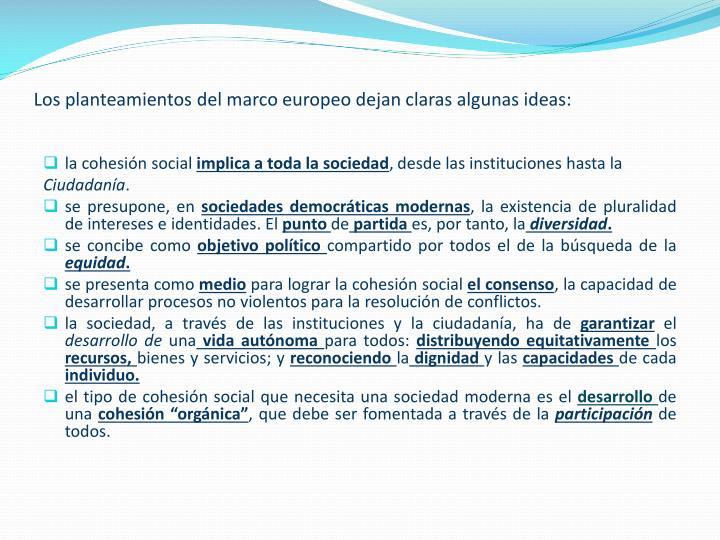 Los planteamientos del marco europeo dejan claras algunas ideas:
