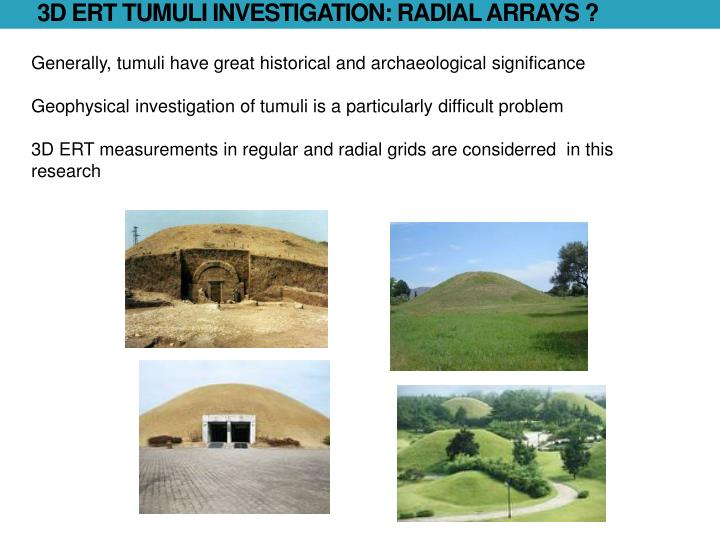 3D ERT TUMULI INVESTIGATION: RADIAL ARRAYS ?