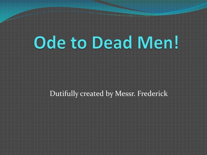 Ode to dead men