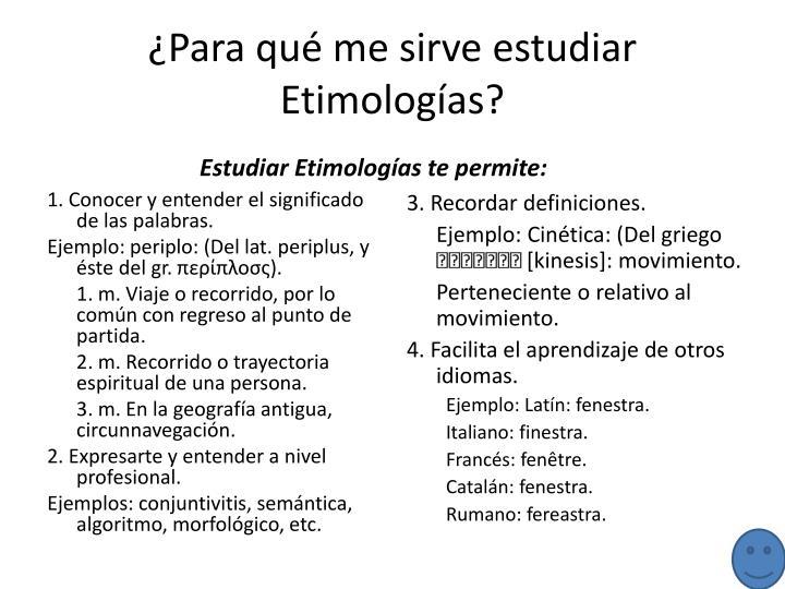 ¿Para qué me sirve estudiar Etimologías?