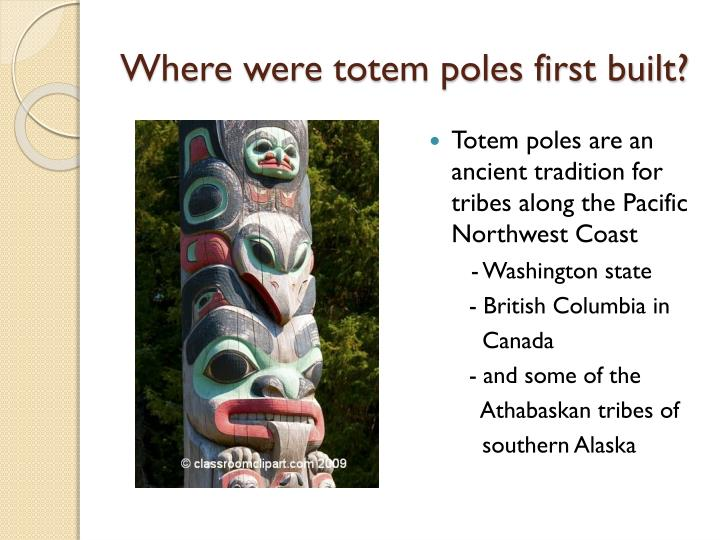 Where were totem poles first built?