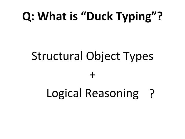 "Q: What is ""Duck Typing""?"