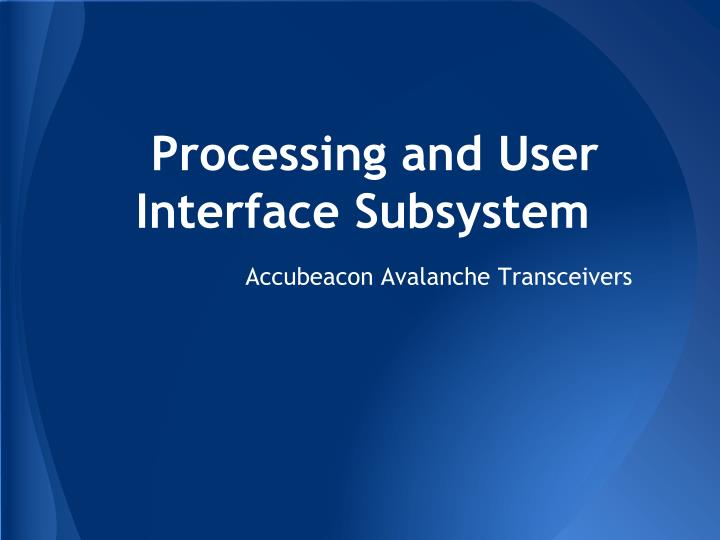Processing and User Interface Subsystem