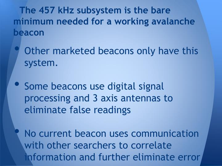 The 457 kHz subsystem is the bare minimum needed for a working avalanche beacon