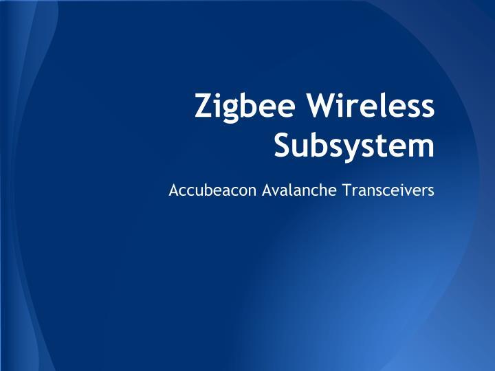 Zigbee Wireless Subsystem