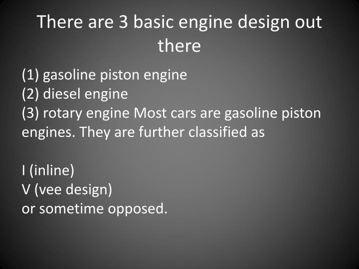 There are 3 basic engine design out there