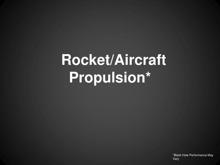 Rocket/Aircraft Propulsion*