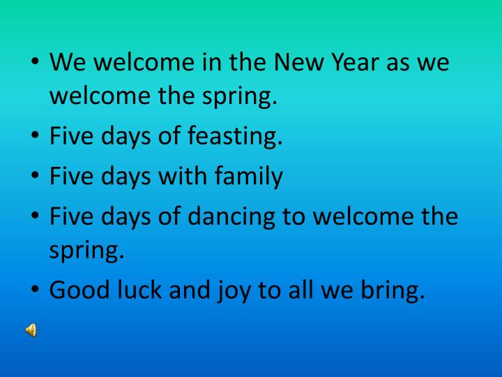 We welcome in the New Year as we welcome the spring.