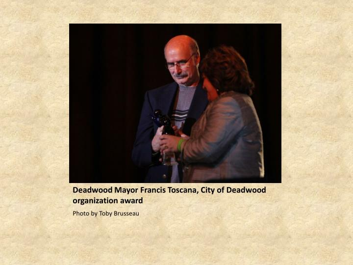 Deadwood Mayor Francis Toscana, City of Deadwood organization award