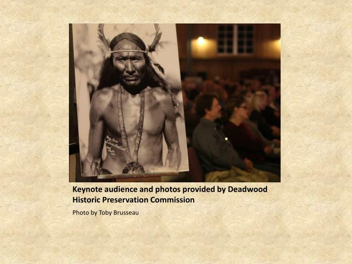 Keynote audience and photos provided by Deadwood Historic Preservation Commission