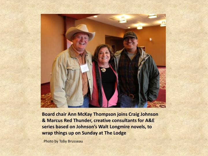 Board chair Ann McKay Thompson joins Craig Johnson & Marcus Red Thunder, creative consultants for A&E series based on Johnson's Walt Longmire novels, to wrap things up on Sunday at The Lodge