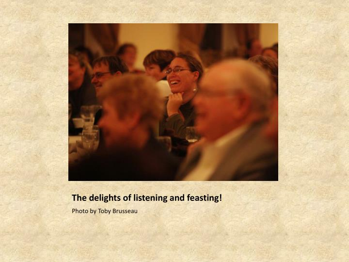 The delights of listening and feasting!