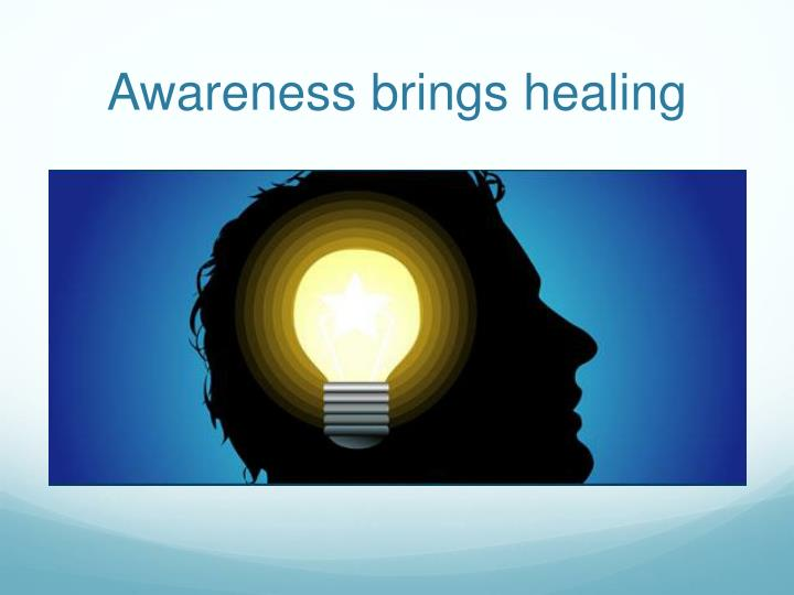 Awareness brings healing