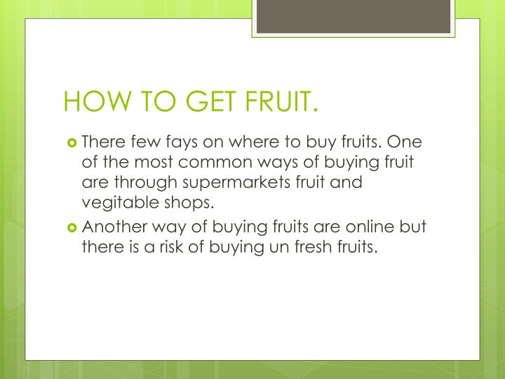 HOW TO GET FRUIT.