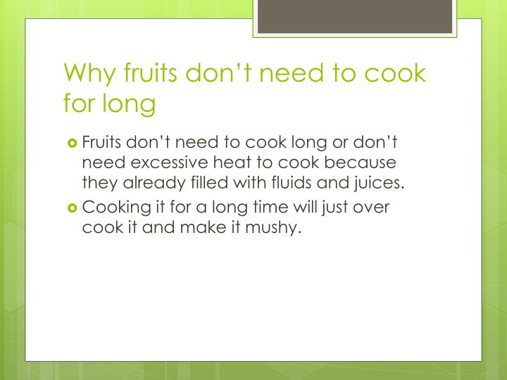 Why fruits don't need to cook for long
