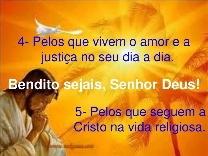 4- Pelos que vivem o amor e a justiça no seu dia a dia.