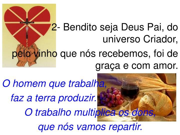 2- Bendito seja Deus Pai, do universo Criador,