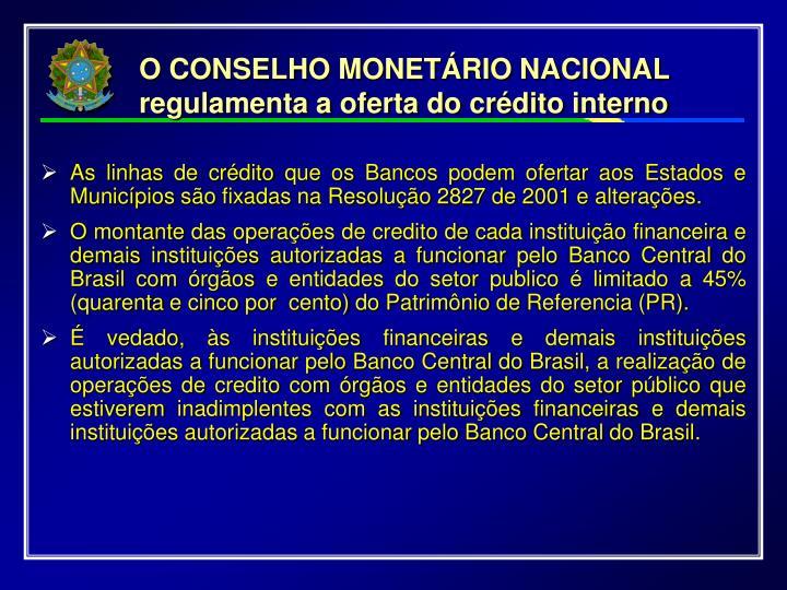 O CONSELHO MONETÁRIO NACIONAL  regulamenta a oferta do crédito interno