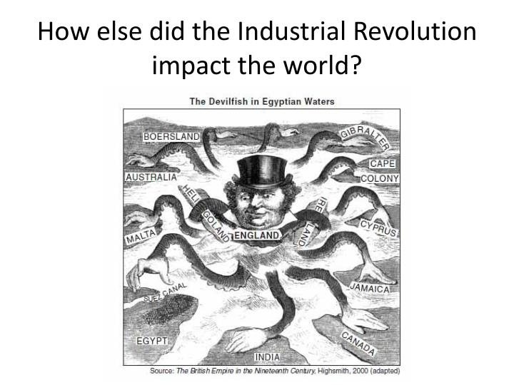 How else did the Industrial Revolution impact the world?
