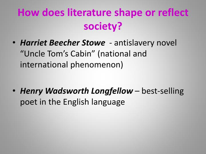 how literature shapes society How does literature and media influence your lifeand the and the media shape who we are literature and the media combined have a powerful impact on.