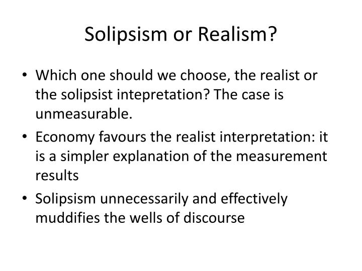 Solipsism or Realism?