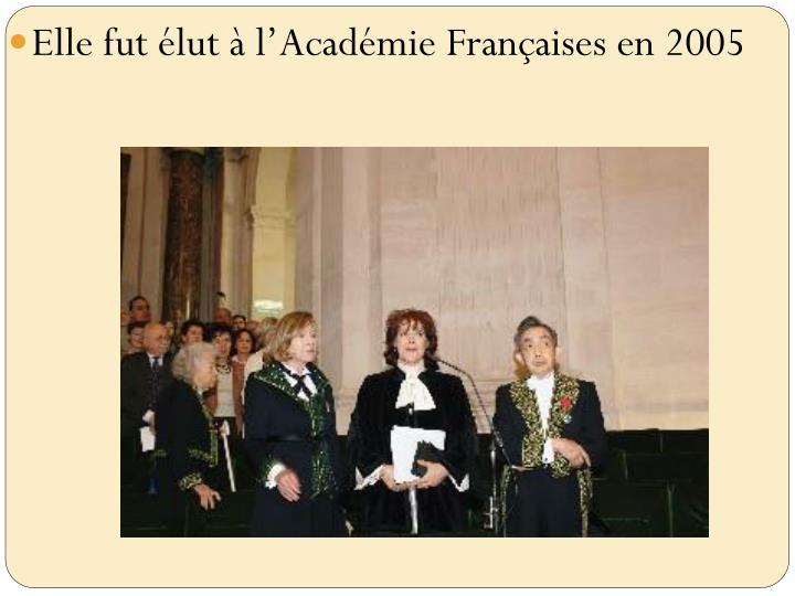 Elle fut élut à l'Académie Françaises en 2005