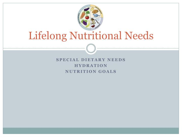 Lifelong Nutritional Needs