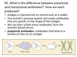 65 what is the difference between polyclonal and monoclonal antibodies how are each produced