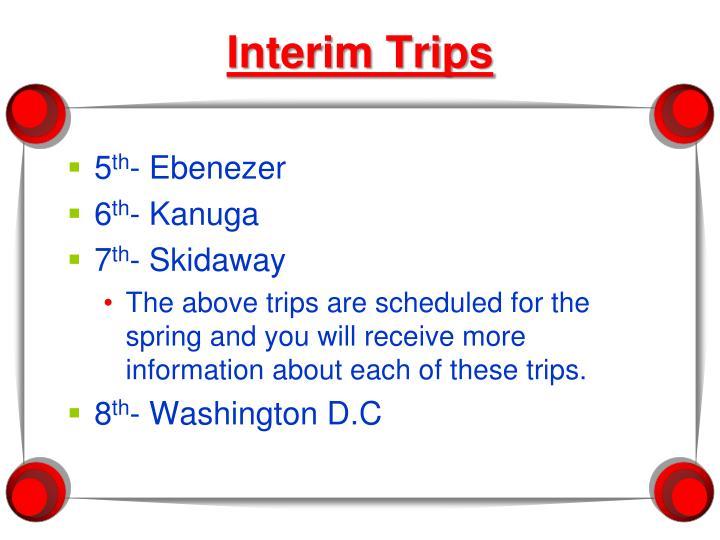 Interim Trips