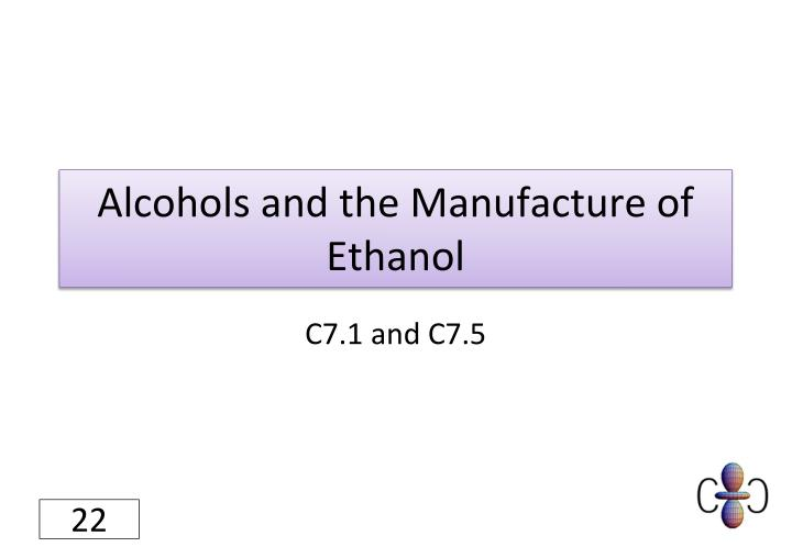 Alcohols and the Manufacture of Ethanol