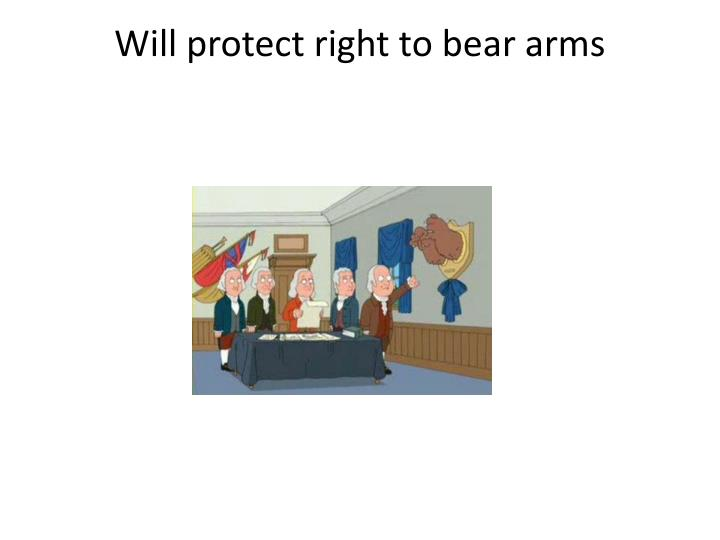 Will protect right to bear arms