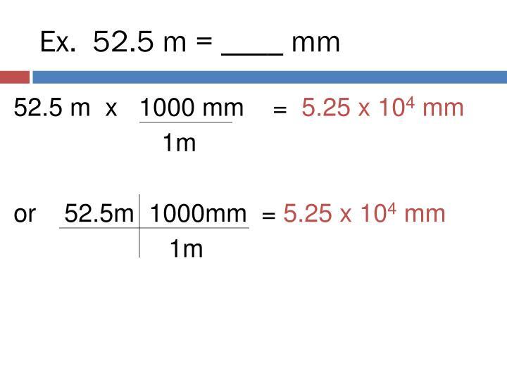 Ex.  52.5 m = ____ mm