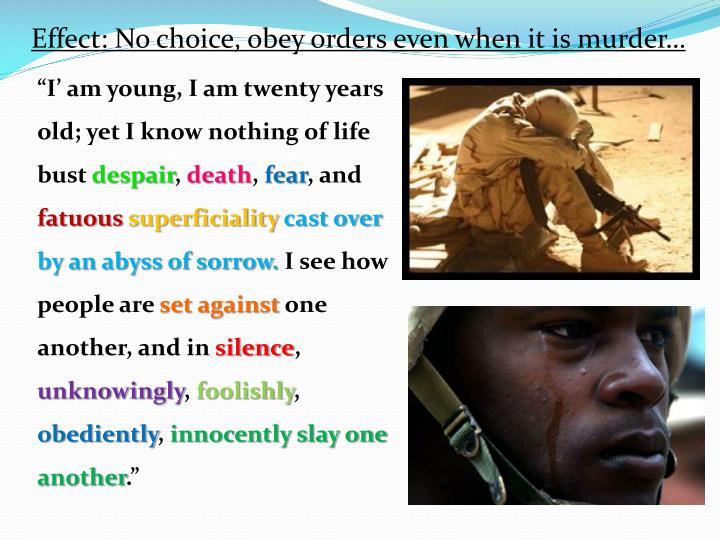 Effect: No choice, obey orders even when it is murder…
