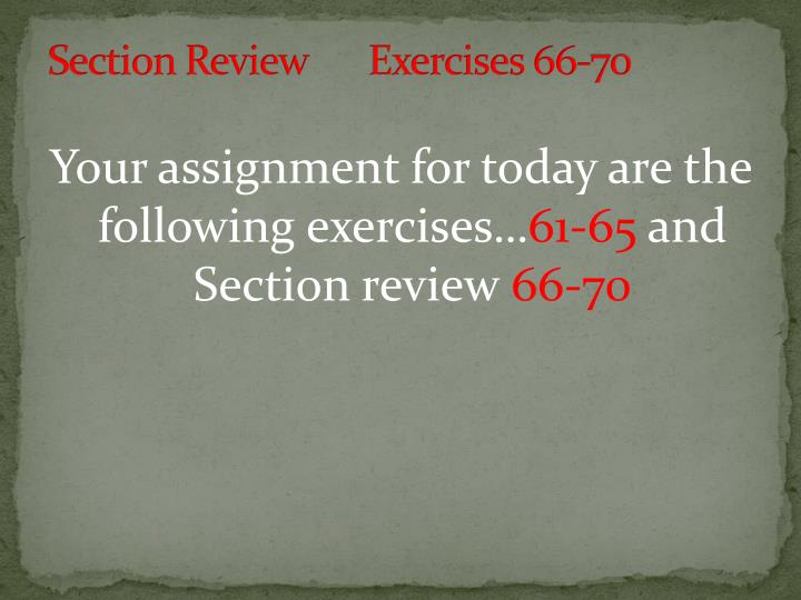 Section Review	Exercises 66-70