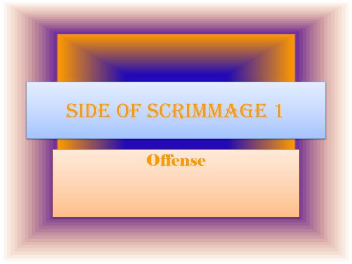 Side of Scrimmage 1